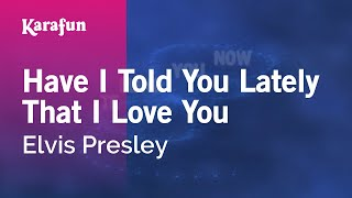 Karaoke Have I Told You Lately That I Love You - Elvis Presley *