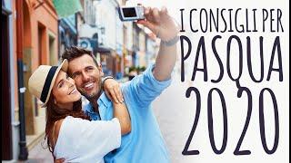 Cosa fare e dove andare a Pasqua 2020