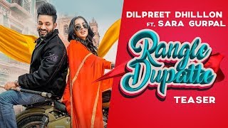 Dilpreet Dhillon | Rangle Dupatte (Teaser) | Sara Gurpal | Latest Punjabi Songs 2019