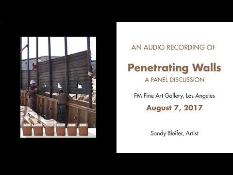 "Artist Sandy Bleifer: ""Penetrating Walls"" Panel Discussion, 8-7-17"