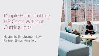 Cutting HR Costs Without Cutting Jobs, By Employment Law Partner Simon Horsfield