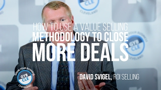 how to use a value selling methodology to close more deals   david svigel   gyb cle