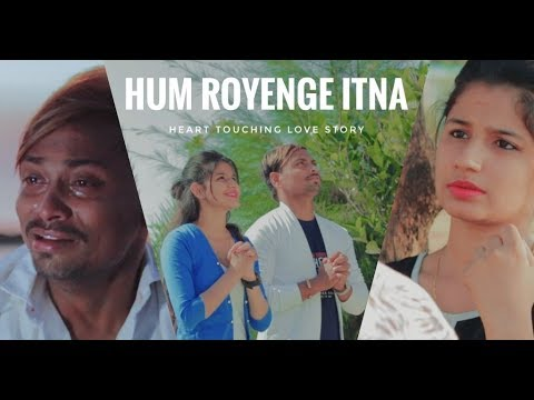 Hum Royenge Itna | Best Sad Song | Emotional Story | Saddest Song Ever 2019