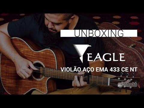 Unboxing | VIOLÃO EAGLE EMA 433 CE NT