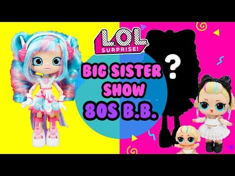 LOL SURPRISE Big Sister Show DIY 80s BB Big Sister Makeover