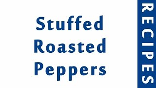 Stuffed Roasted Peppers | ITALIAN FOOD RECIPES | RECIPES LIBRARY | MY RECIPES