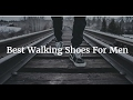 Best Walking Shoes For Men 2018