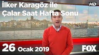 26 Ocak 2019 İlker Karagöz ile Çalar Saat Hafta Sonu