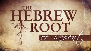 The Hebrew Root of Repent - 119 Ministries