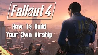 Fallout 4: How To Build Your Own Airship