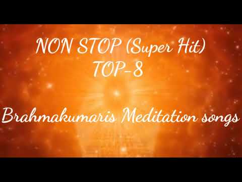 NON STOP (Super  Hit) TOP -8 Brahmakumaris Meditation Songs I Bk-divine Songs