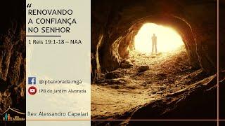 Culto Vespertino 14/03/21 Rev. Alessandro Capelari - Renovando a confiança no Senhor