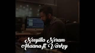 LUCA Neeyilla Neram Cover Song by Ahaana Krishna ft Varkey