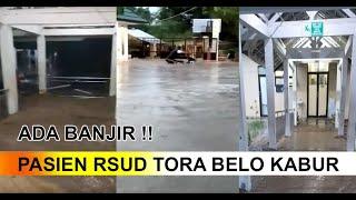 Bajir Terjang RSUD Tora Belo, Pasien Kabur!!