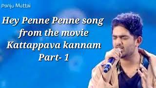 Kattappava kannam - hey penne penne lyrics Video song -  part - 1
