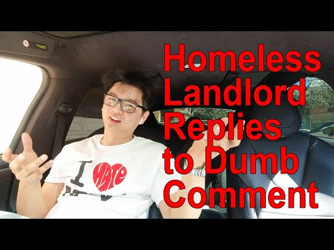 Homeless Landlord Replies to dumb comments.
