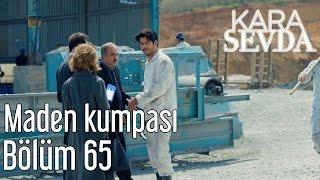 Kara Sevda 65. Bölüm - Maden Kumpası