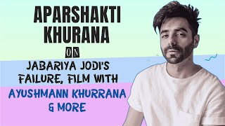 Aparshakti Khurana on Jabariya Jodi's failure, film with Ayushmann Khurrana and more