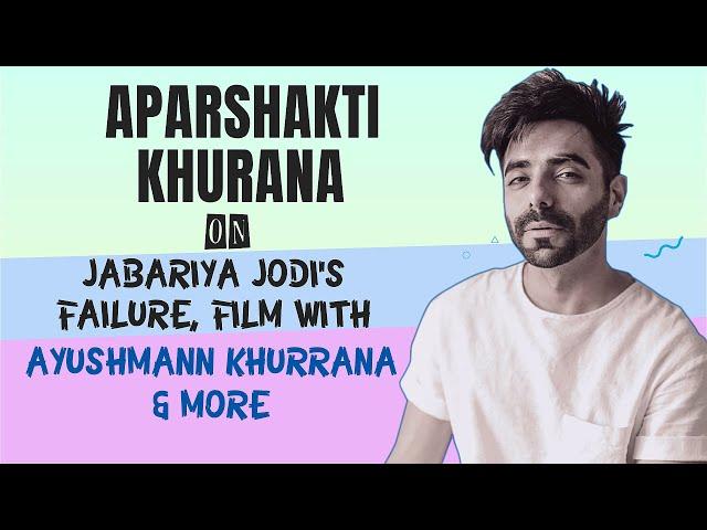 Aparshakti Khurana on Jabariya Jodi's failure, film with Ayushmann Khurrana and more