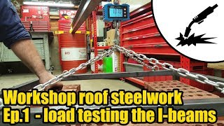 Workshop roof steelwork Ep.1 - Load testing the I beams #2015 thumbnail