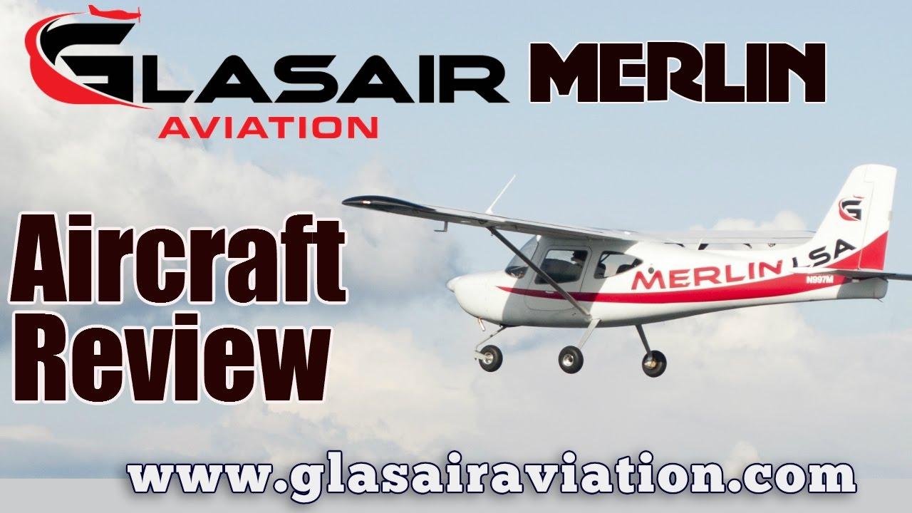 Glasair Merlin, Glasair Aviation's Merlin Light Sport Aircraft Pilot Review  by Dan Johnson
