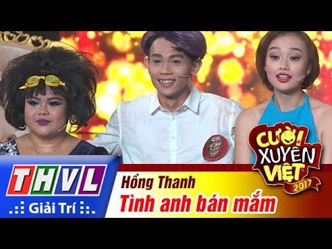 THVL   Cười xuyên Việt 2017 – Tập 9: Tình anh bán mắm – Hồng Thanh