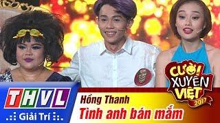 THVL | Cười xuyên Việt 2017 - Tập 9: Tình anh bán mắm - Hồng Thanh