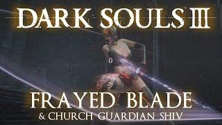 Frayed Blade Moveset (Dark Souls 3) and Church Guardian Shiv