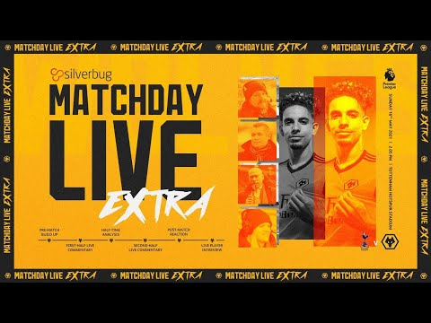 Matchday Live Extra - Spurs vs Wolves