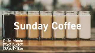 Sunday Coffee: Weekend Cafe Music - Relaxing Bossa Nova Jazz Music for Good Weekend