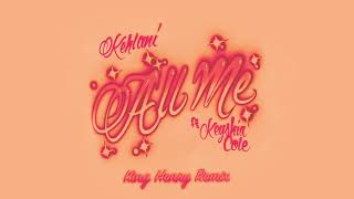 Kehlani - All Me feat. Keyshia Cole (King Henry Remix) [Official Audio]