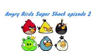 Angry Birds Super Shock episode 2 season 1