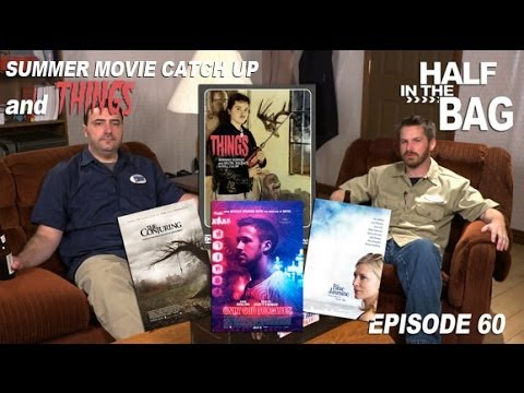 Half in the Bag Episode 60: Summer Movie Catch Up and THINGS