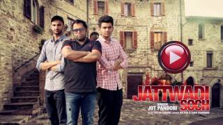JATTWADI SOCH (Full Audio Song) | JOT PANDORI | Latest Punjabi Songs 2017