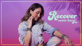 "Caitie Hurst - ""Recover"" (Official Audio)"