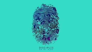 Disciples - On My Mind (Preview)