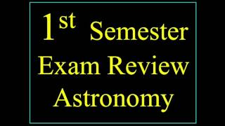 Semester One Exam Review Astronomy