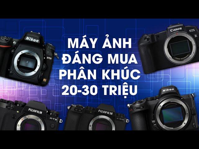 [50mm Vietnam] Những máy ảnh đáng mua năm 2021 - Phần 2: Phân khúc 20-30 triệu