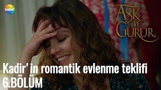 Aşk Ve Gurur 6.Bölüm | Kadir'in romantik evlenme teklifi