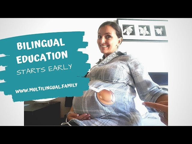 BILINGUAL EDUCATION - IT STARTS IN THE WOMB!