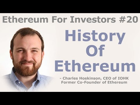 Ethereum For Investors #20 - History Of Ethereum - By Ethereum Co-founder, Charles Hoskinson