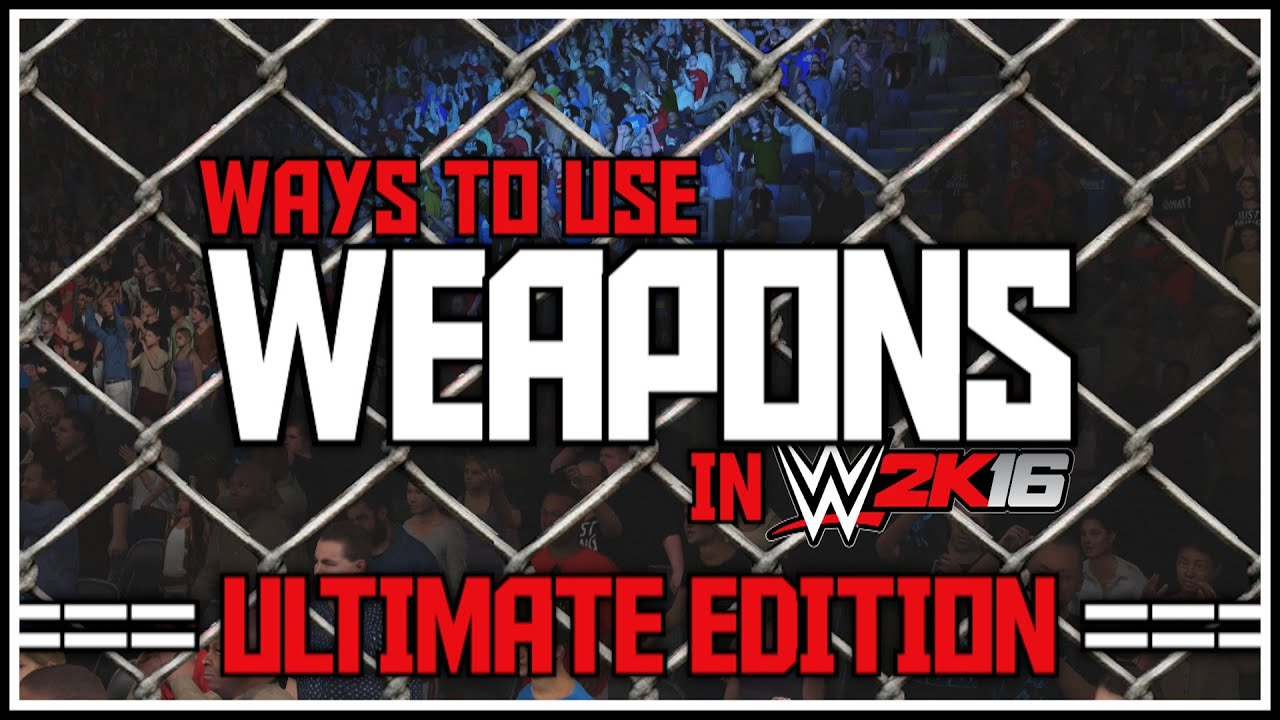 wwe 2k16 how to get weapons