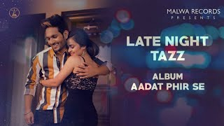 Late Night (Official Song) Tazz | Mix Singh | Aadat | Latest Romantic Song 2019 | New Songs 2019