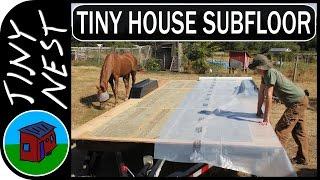 Tiny House Subfloor & Vapor Barrier  Ep.8