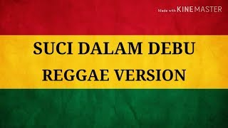 Suci dalam debu - reggae version