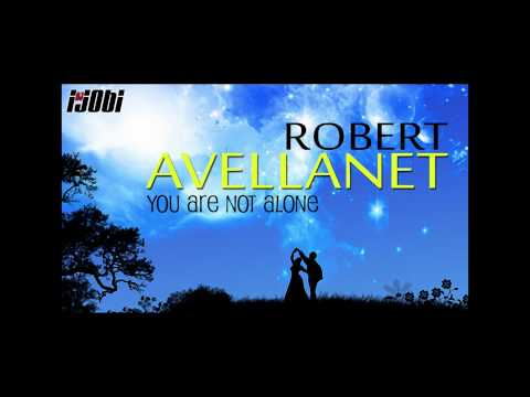Robert Avellanet - You Are Not Alone [HIGH QUALITY MUSIC]