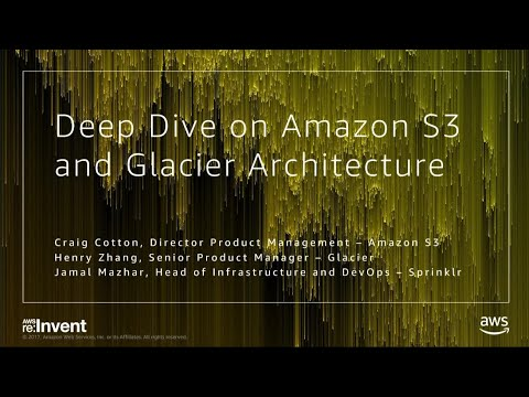 AWS re:Invent 2017: Deep Dive on Amazon S3 & Amazon Glacier Infrastructure, with spe (STG301)
