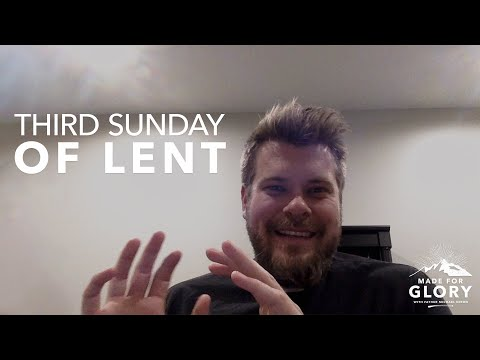 Made for Glory // 3rd Sunday of Lent Reflection