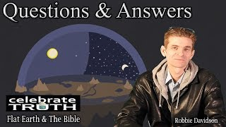 Flat Earth Questions & Answers w/ Robbie Davidson #1 - Flat Earth & The Bible 24/7 LIVE!