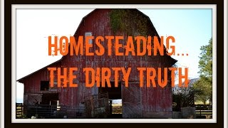 Homesteading... The Dirty Truth Thumbnail
